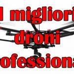 Migliori droni professionali
